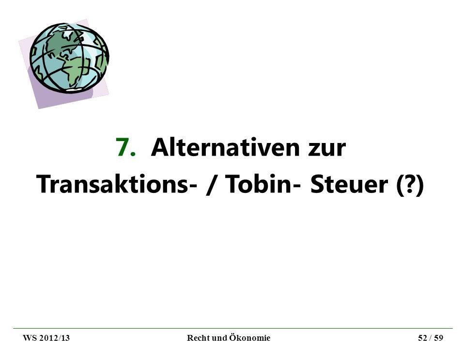 7. Alternativen zur Transaktions- / Tobin- Steuer (?) WS 2012/13Recht und Ökonomie52 / 59