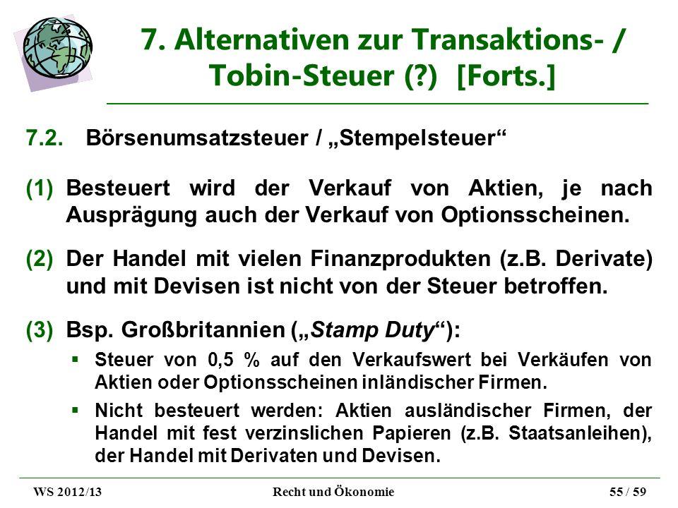 7. Alternativen zur Transaktions- / Tobin-Steuer (?) [Forts.] 7.2.Börsenumsatzsteuer / Stempelsteuer (1)Besteuert wird der Verkauf von Aktien, je nach