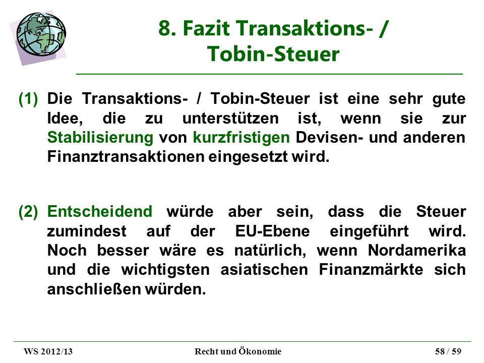 8. Fazit Transaktions- / Tobin-Steuer (1)Die Transaktions- / Tobin-Steuer ist eine sehr gute Idee, die zu unterstützen ist, wenn sie zur Stabilisierun