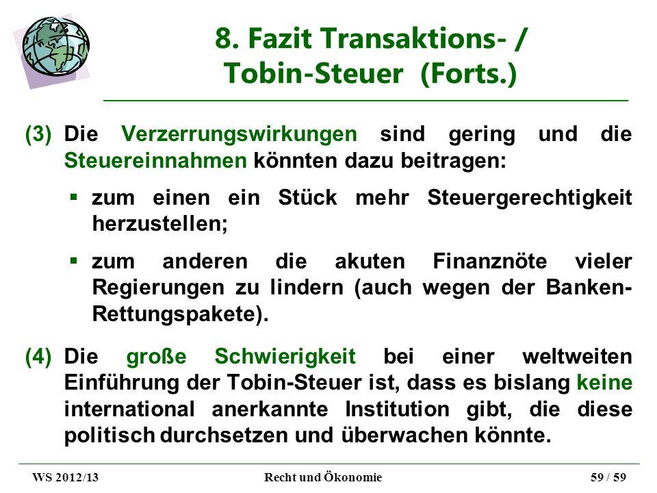 8. Fazit Transaktions- / Tobin-Steuer (Forts.) (3)Die Verzerrungswirkungen sind gering und die Steuereinnahmen könnten dazu beitragen: zum einen ein S