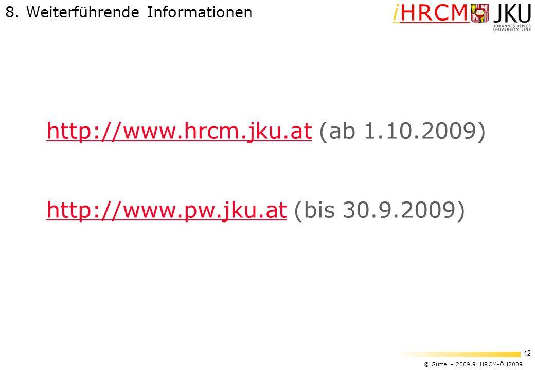 © Güttel – 2009.9: HRCM-ÖH2009 12 iHRCM http://www.hrcm.jku.athttp://www.hrcm.jku.at (ab 1.10.2009) http://www.pw.jku.athttp://www.pw.jku.at (bis 30.9