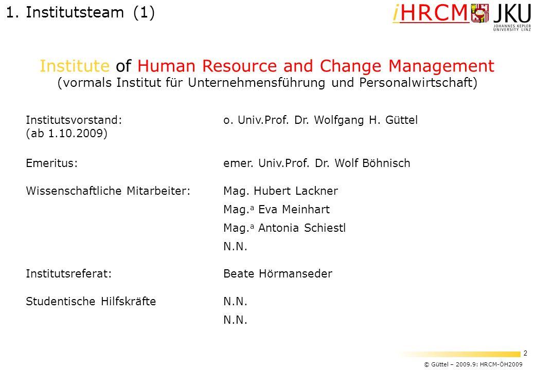 © Güttel – 2009.9: HRCM-ÖH2009 2 iHRCM 1. Institutsteam (1) Institute of Human Resource and Change Management (vormals Institut für Unternehmensführun