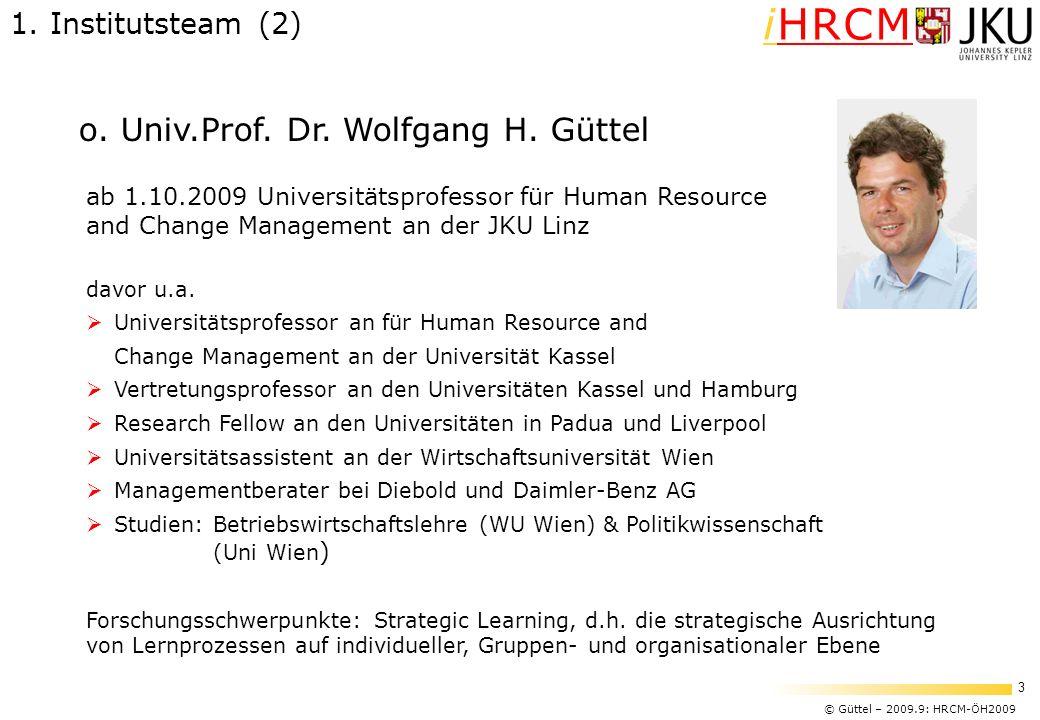 © Güttel – 2009.9: HRCM-ÖH2009 3 iHRCM 1. Institutsteam (2) o. Univ.Prof. Dr. Wolfgang H. Güttel ab 1.10.2009 Universitätsprofessor für Human Resource