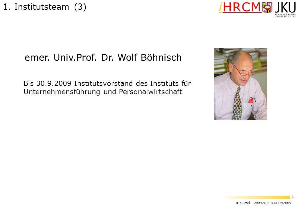 © Güttel – 2009.9: HRCM-ÖH2009 4 iHRCM 1. Institutsteam (3) emer. Univ.Prof. Dr. Wolf Böhnisch Bis 30.9.2009 Institutsvorstand des Instituts für Unter