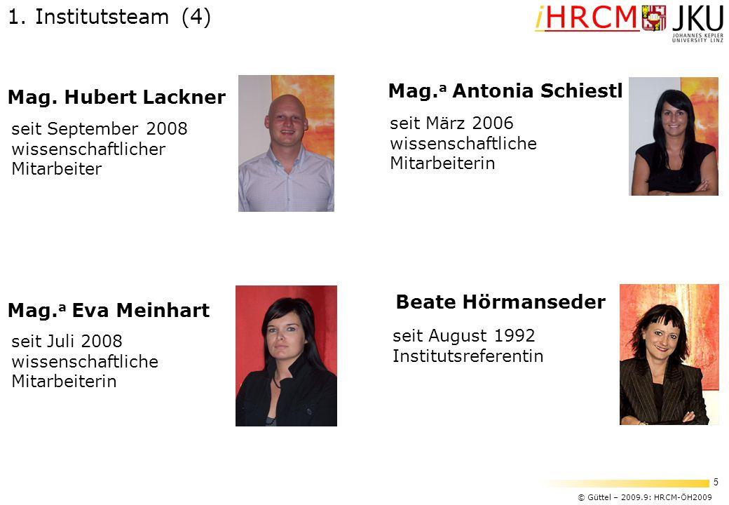 © Güttel – 2009.9: HRCM-ÖH2009 5 iHRCM 1. Institutsteam (4) Mag. Hubert Lackner seit September 2008 wissenschaftlicher Mitarbeiter Mag. a Eva Meinhart