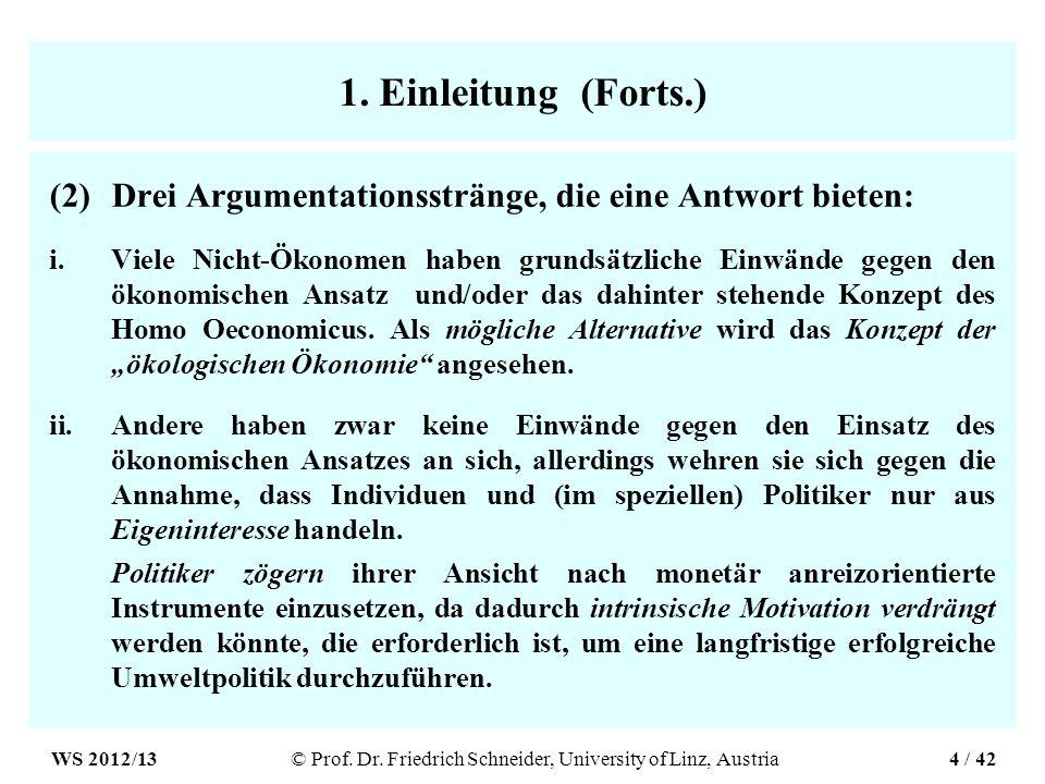 1. Einleitung (Forts.) (2)Drei Argumentationsstränge, die eine Antwort bieten: i.Viele Nicht-Ökonomen haben grundsätzliche Einwände gegen den ökonomis