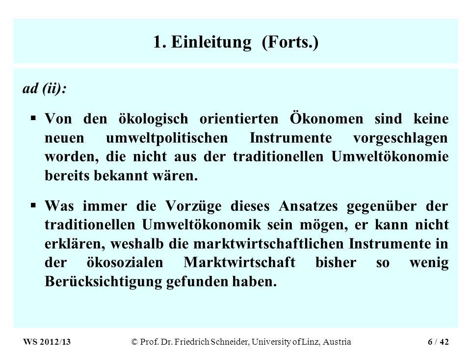 1. Einleitung (Forts.) ad (ii): Von den ökologisch orientierten Ökonomen sind keine neuen umweltpolitischen Instrumente vorgeschlagen worden, die nich