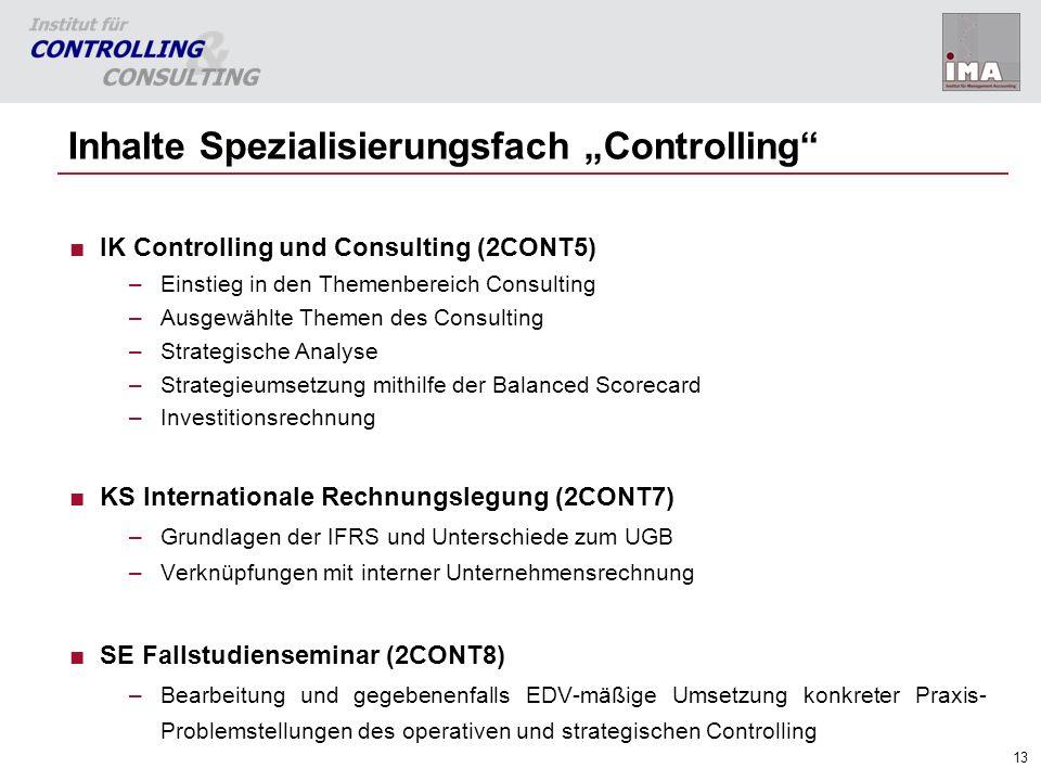 13 Inhalte Spezialisierungsfach Controlling IK Controlling und Consulting (2CONT5) –Einstieg in den Themenbereich Consulting –Ausgewählte Themen des C