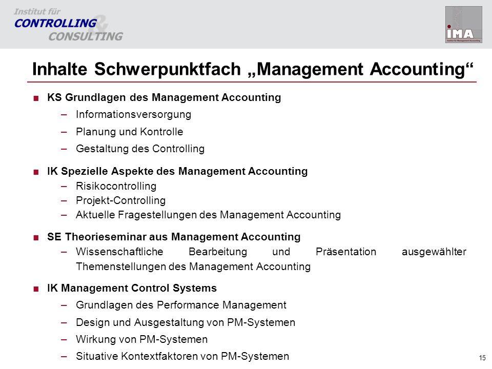 15 Inhalte Schwerpunktfach Management Accounting KS Grundlagen des Management Accounting –Informationsversorgung –Planung und Kontrolle –Gestaltung de