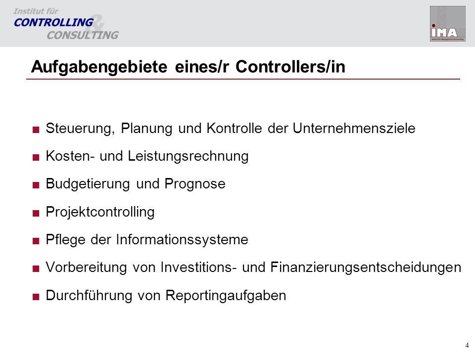 4 Aufgabengebiete eines/r Controllers/in Steuerung, Planung und Kontrolle der Unternehmensziele Kosten- und Leistungsrechnung Budgetierung und Prognos