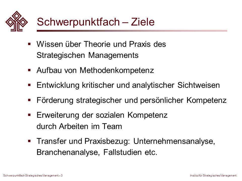 Institut für Strategisches Management Schwerpunktfach Strategisches Management – 3 Schwerpunktfach – Ziele Wissen über Theorie und Praxis des Strategi