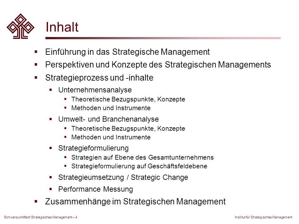 Institut für Strategisches Management Schwerpunktfach Strategisches Management – 4 Inhalt Einführung in das Strategische Management Perspektiven und K