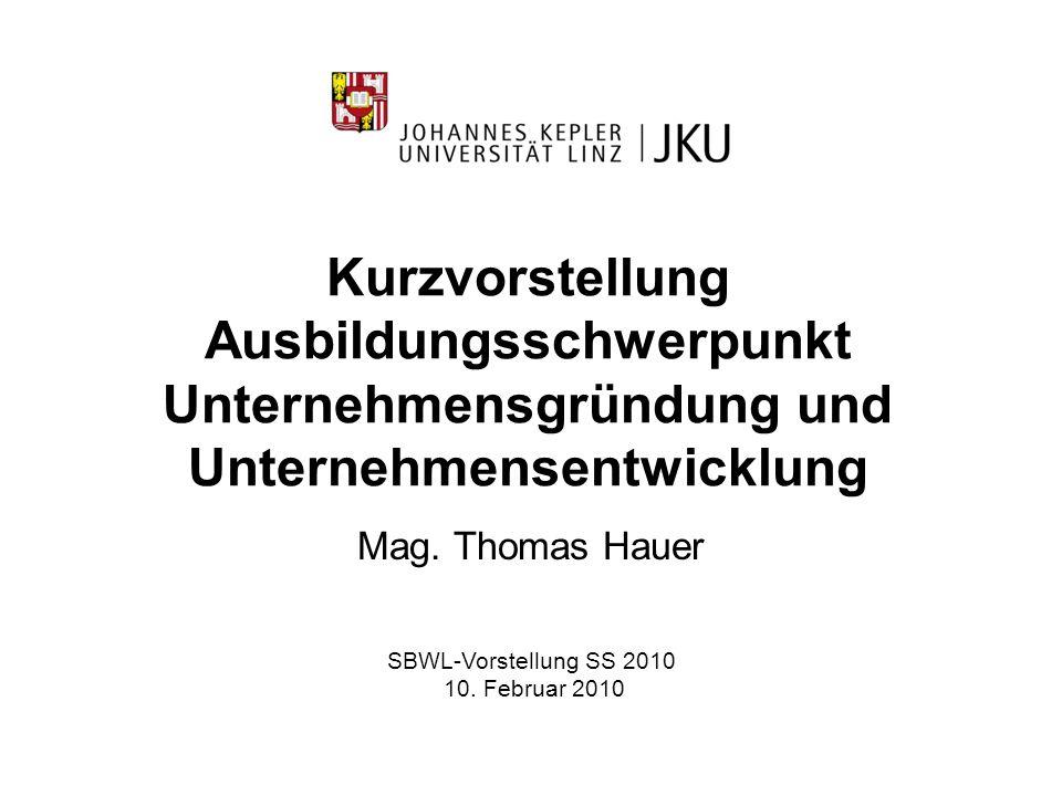 Kurzvorstellung Ausbildungsschwerpunkt Unternehmensgründung und Unternehmensentwicklung Mag. Thomas Hauer SBWL-Vorstellung SS 2010 10. Februar 2010