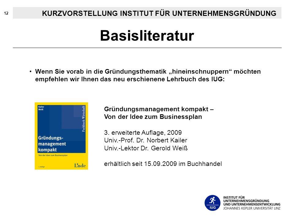 12 Wenn Sie vorab in die Gründungsthematik hineinschnuppern möchten empfehlen wir Ihnen das neu erschienene Lehrbuch des IUG: Basisliteratur Gründungs