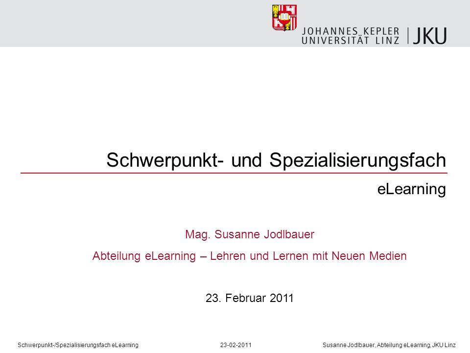Schwerpunkt- und Spezialisierungsfach eLearning Mag. Susanne Jodlbauer Abteilung eLearning – Lehren und Lernen mit Neuen Medien 23. Februar 2011 Schwe