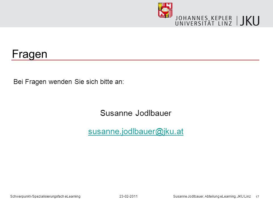 17 Fragen Bei Fragen wenden Sie sich bitte an: Susanne Jodlbauer susanne.jodlbauer@jku.at Schwerpunkt-/Spezialisierungsfach eLearning23-02-2011 Susann