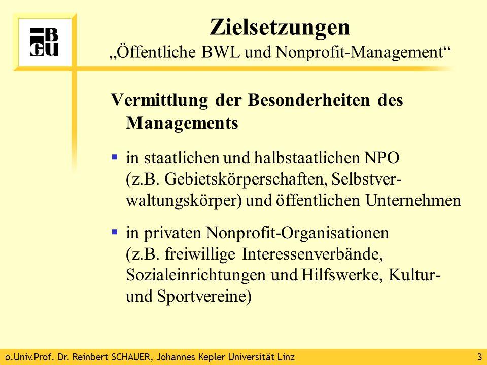 o.Univ.Prof. Dr. Reinbert SCHAUER, Johannes Kepler Universität Linz3 Zielsetzungen Öffentliche BWL und Nonprofit-Management Vermittlung der Besonderhe