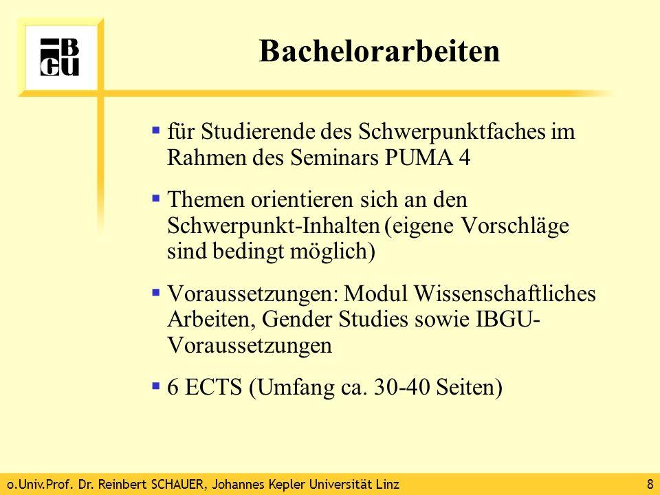 o.Univ.Prof. Dr. Reinbert SCHAUER, Johannes Kepler Universität Linz8 Bachelorarbeiten für Studierende des Schwerpunktfaches im Rahmen des Seminars PUM