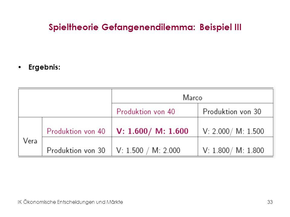IK Ökonomische Entscheidungen und Märkte33 Spieltheorie Gefangenendilemma: Beispiel III Ergebnis: