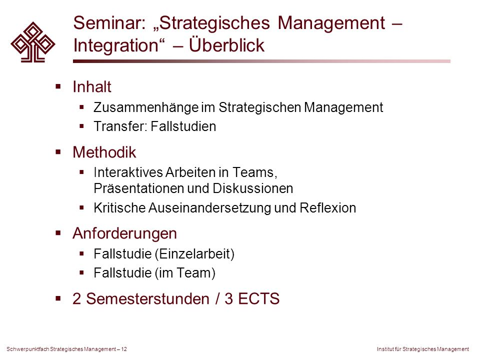 Institut für Strategisches Management Schwerpunktfach Strategisches Management – 12 Seminar: Strategisches Management – Integration – Überblick Inhalt