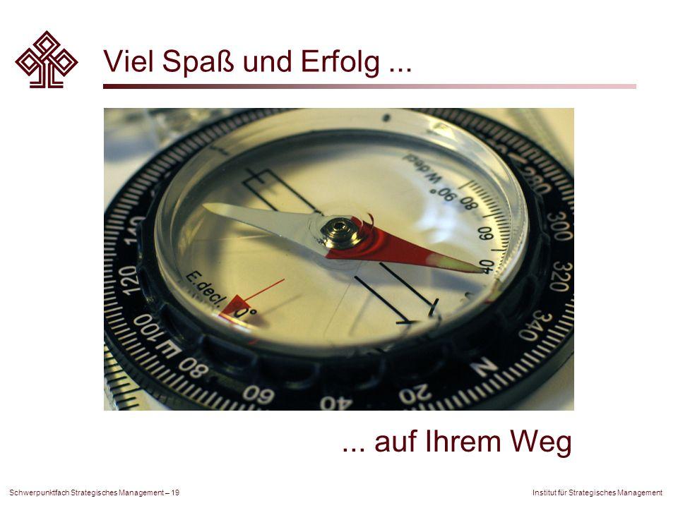 Institut für Strategisches Management Schwerpunktfach Strategisches Management – 19 Viel Spaß und Erfolg...... auf Ihrem Weg