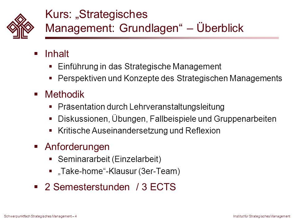 Institut für Strategisches Management Schwerpunktfach Strategisches Management – 4 Kurs: Strategisches Management: Grundlagen – Überblick Inhalt Einfü