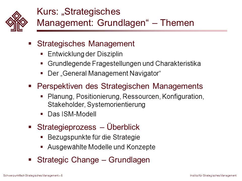 Institut für Strategisches Management Schwerpunktfach Strategisches Management – 5 Kurs: Strategisches Management: Grundlagen – Themen Strategisches M