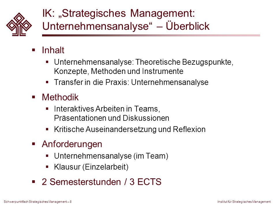 Institut für Strategisches Management Schwerpunktfach Strategisches Management – 8 IK: Strategisches Management: Unternehmensanalyse – Überblick Inhal