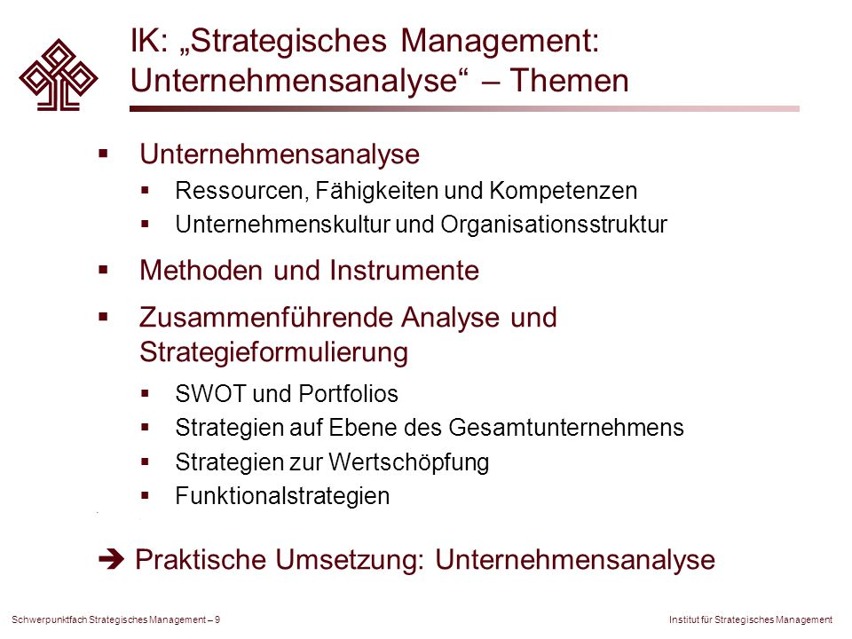 Institut für Strategisches Management Schwerpunktfach Strategisches Management – 9 IK: Strategisches Management: Unternehmensanalyse – Themen Unterneh