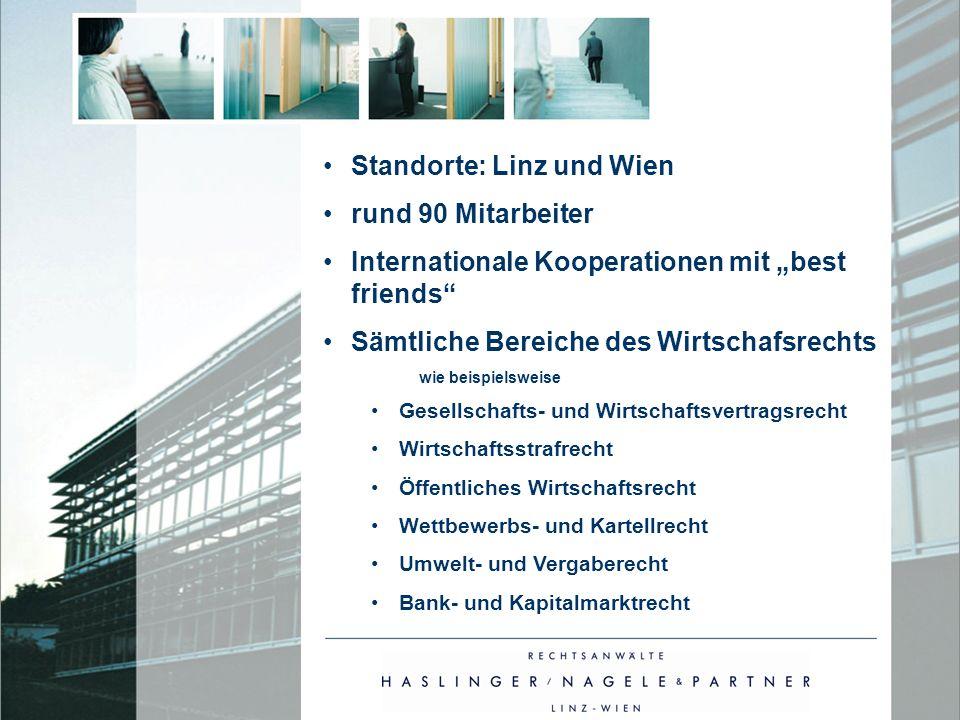 Standorte: Linz und Wien rund 90 Mitarbeiter Internationale Kooperationen mit best friends Sämtliche Bereiche des Wirtschafsrechts wie beispielsweise