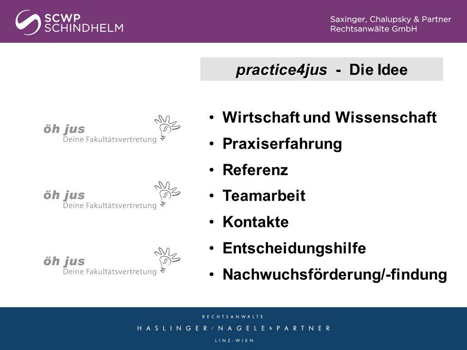 practice4jus practice4jus - Die Idee Wirtschaft und Wissenschaft Praxiserfahrung Referenz Teamarbeit Kontakte Entscheidungshilfe Nachwuchsförderung/-f