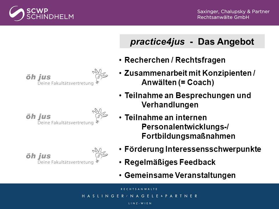 practice4jus practice4jus - Das Angebot Recherchen / Rechtsfragen Zusammenarbeit mit Konzipienten / Anwälten (= Coach) Teilnahme an Besprechungen und