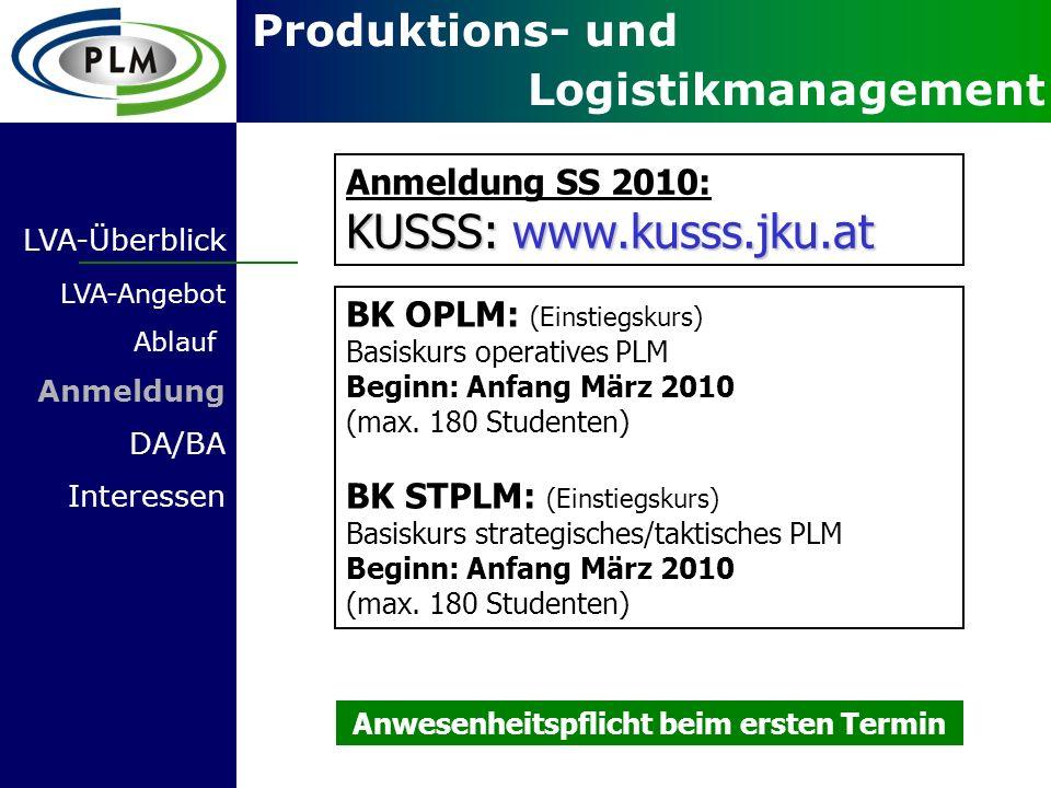 Produktions- und Logistikmanagement LVA-Überblick LVA-Angebot Ablauf Anmeldung DA/BA Interessen Anmeldung SS 2010: KUSSS: www.kusss.jku.at BK OPLM: (E
