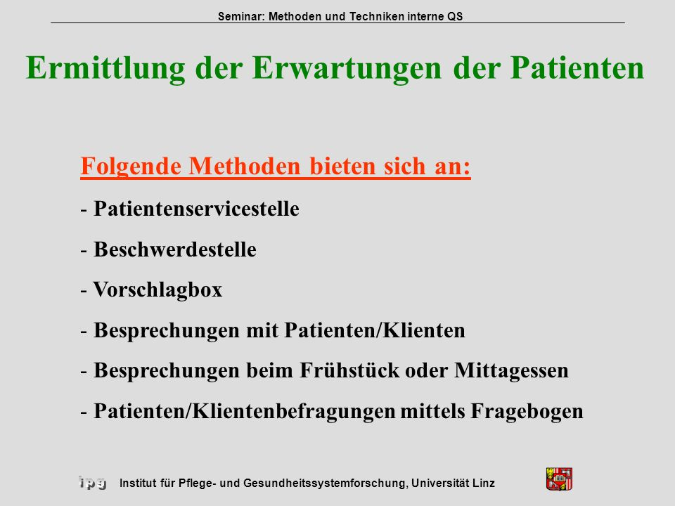Institut für Pflege- und Gesundheitssystemforschung, Universität Linz Seminar: Methoden und Techniken interne QS Ermittlung der Erwartungen der Patien