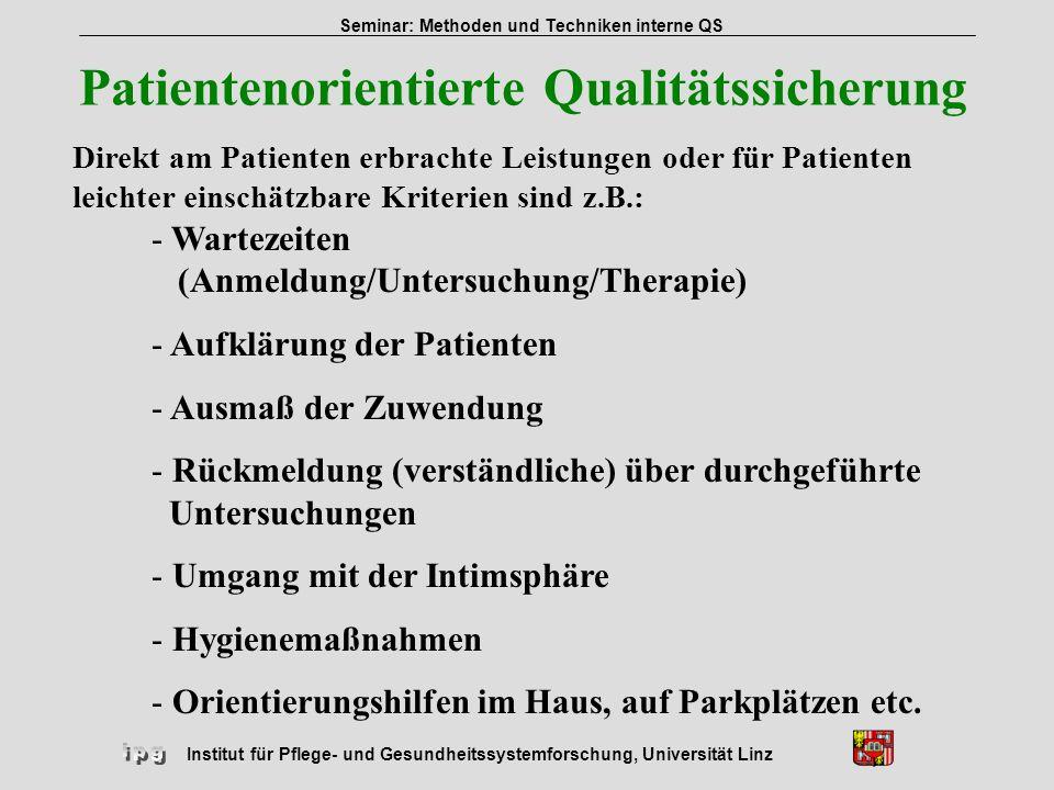 Institut für Pflege- und Gesundheitssystemforschung, Universität Linz Seminar: Methoden und Techniken interne QS Patientenorientierte Qualitätssicheru