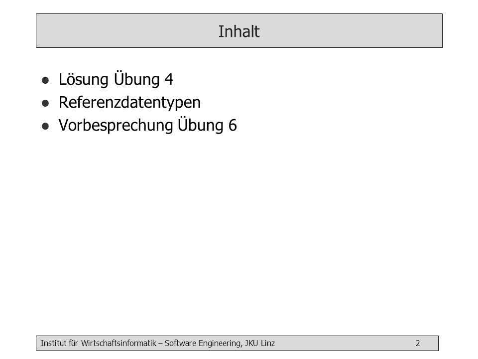 Institut für Wirtschaftsinformatik – Software Engineering, JKU Linz 2 Inhalt l Lösung Übung 4 l Referenzdatentypen l Vorbesprechung Übung 6