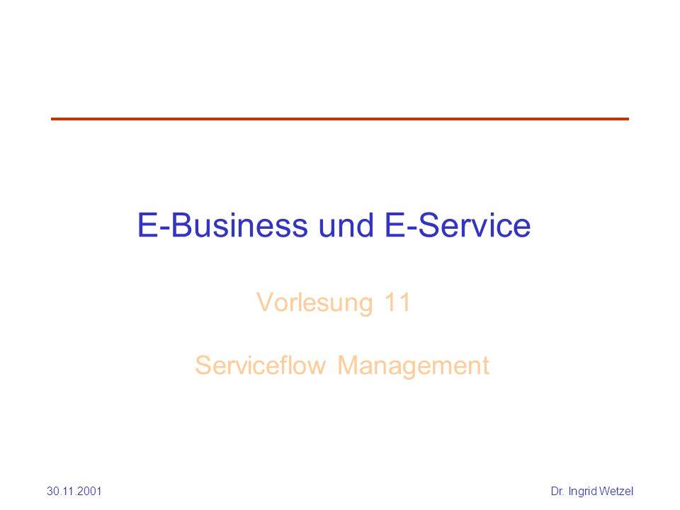 30.11.2001Dr. Ingrid Wetzel E-Business und E-Service Vorlesung 11 Serviceflow Management
