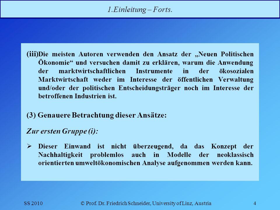 SS 2010© Prof.Dr. Friedrich Schneider, University of Linz, Austria5 1.Einleitung – Forts.