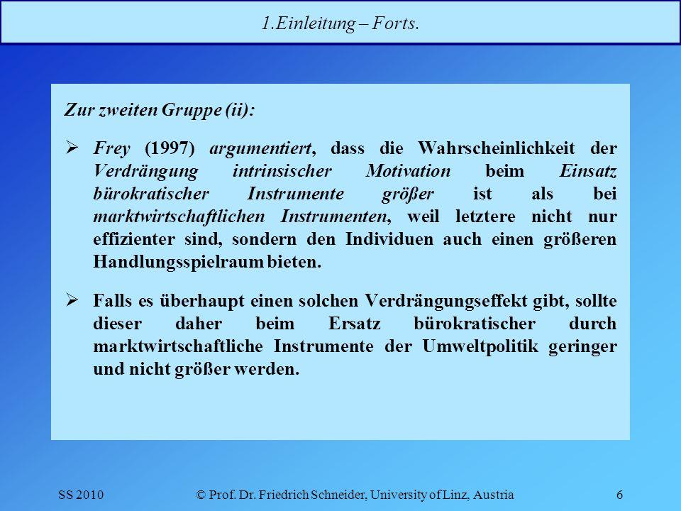 SS 2010© Prof.Dr. Friedrich Schneider, University of Linz, Austria6 1.Einleitung – Forts.
