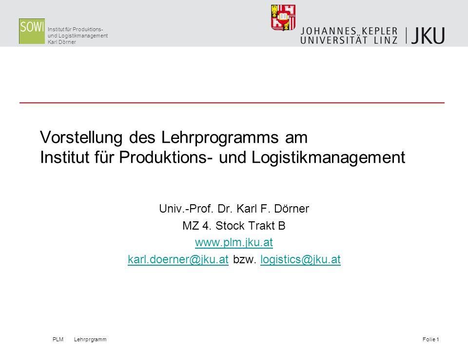 Institut für Produktions- und Logistikmanagement Karl Dörner Vorstellung des Lehrprogramms am Institut für Produktions- und Logistikmanagement Univ.-P