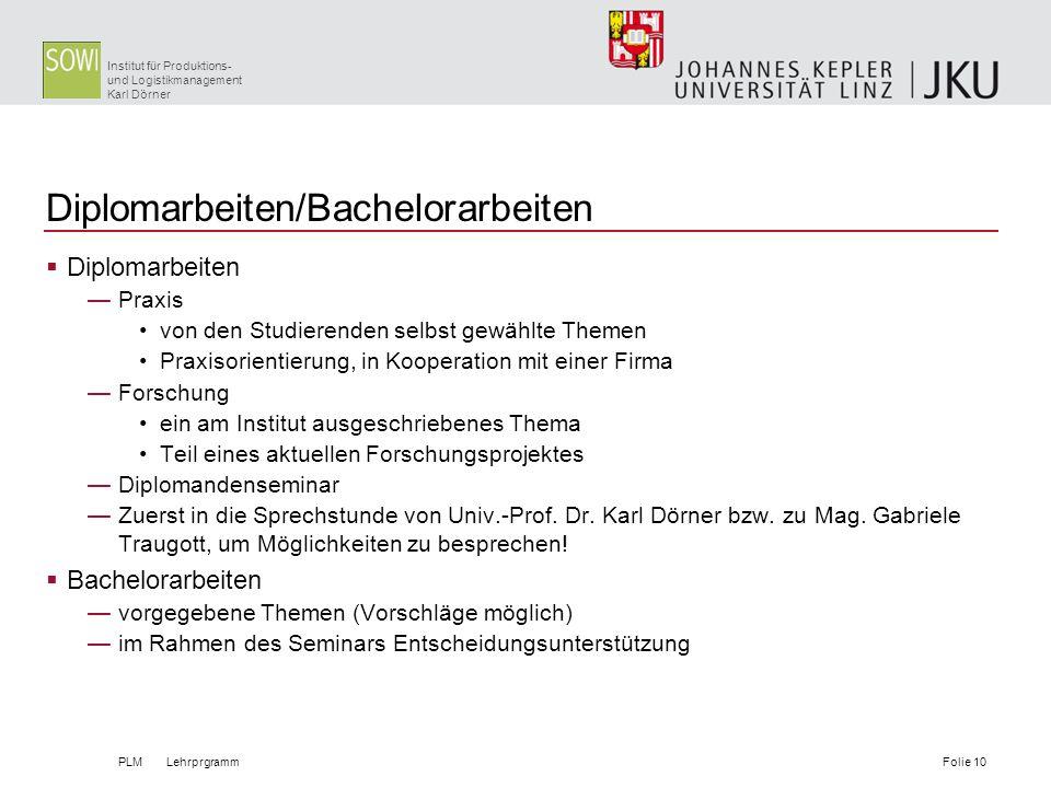 Institut für Produktions- und Logistikmanagement Karl Dörner Diplomarbeiten/Bachelorarbeiten Diplomarbeiten Praxis von den Studierenden selbst gewählt