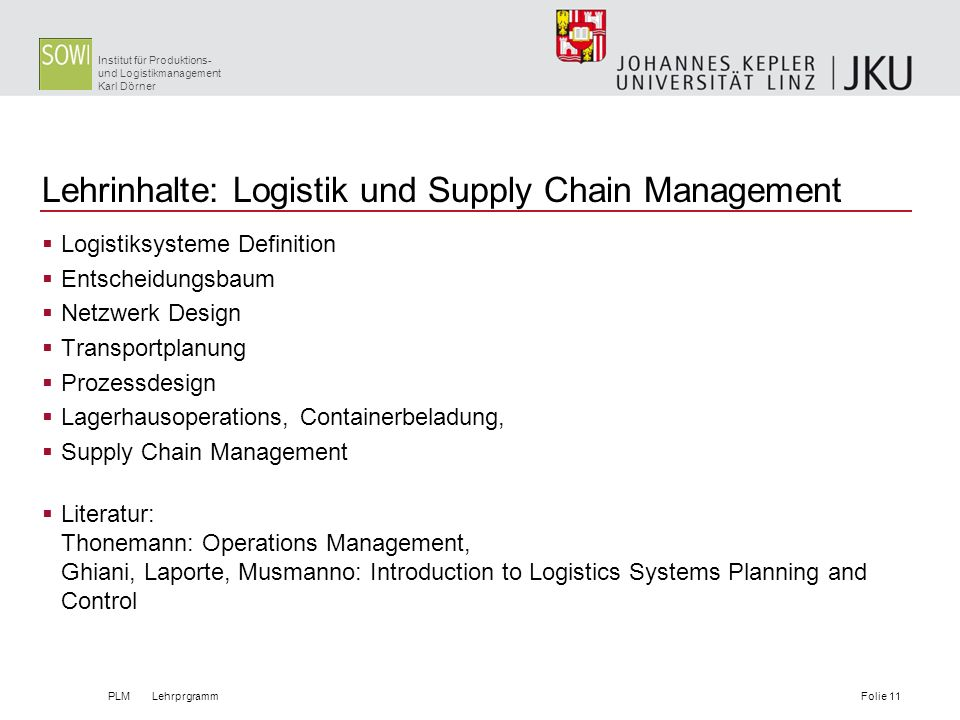Institut für Produktions- und Logistikmanagement Karl Dörner Lehrinhalte: Logistik und Supply Chain Management Logistiksysteme Definition Entscheidung
