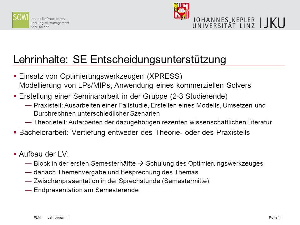 Institut für Produktions- und Logistikmanagement Karl Dörner Lehrinhalte: SE Entscheidungsunterstützung Einsatz von Optimierungswerkzeugen (XPRESS) Mo