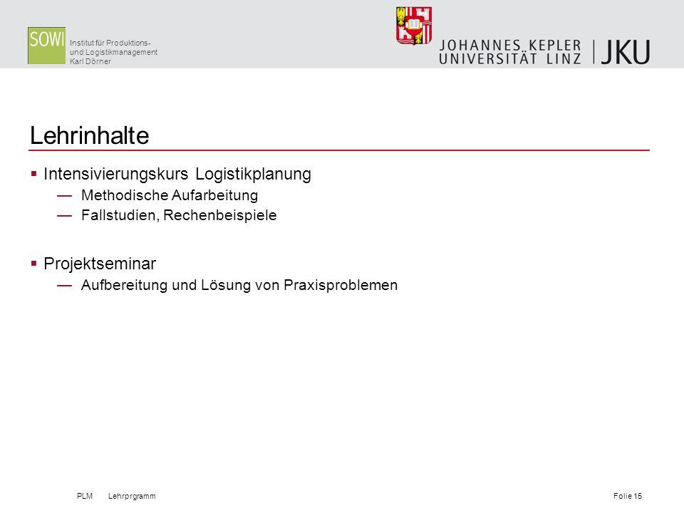 Institut für Produktions- und Logistikmanagement Karl Dörner Lehrinhalte Intensivierungskurs Logistikplanung Methodische Aufarbeitung Fallstudien, Rec