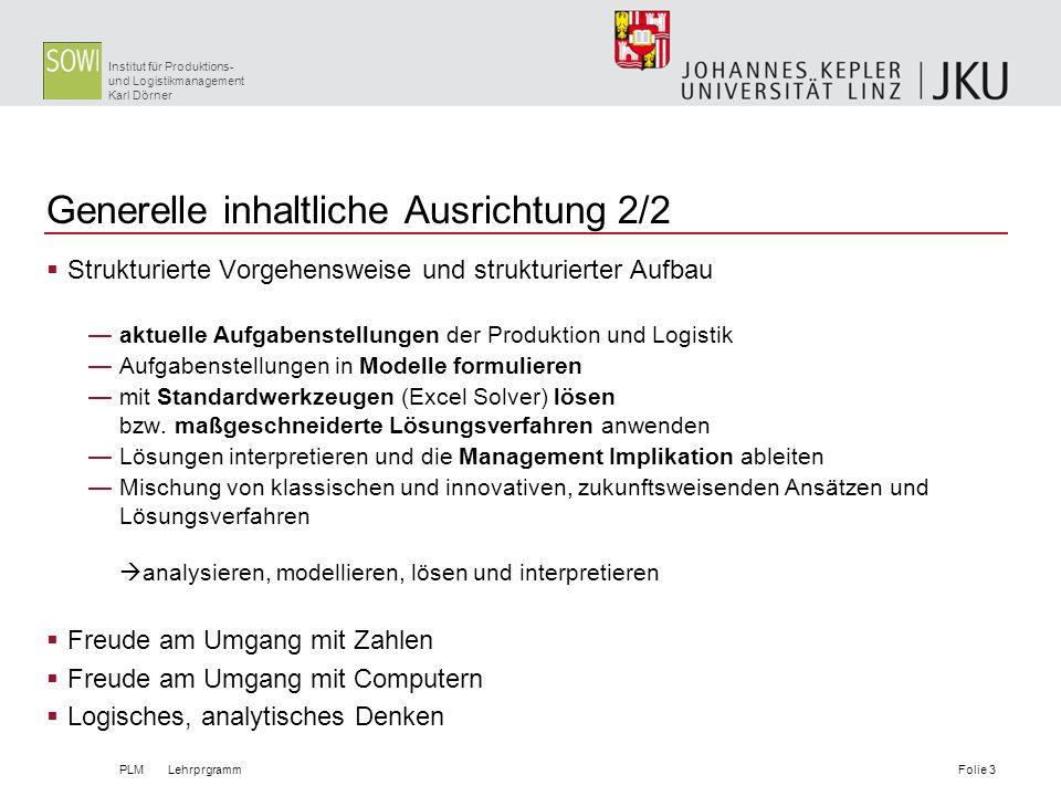 Institut für Produktions- und Logistikmanagement Karl Dörner Generelle inhaltliche Ausrichtung 2/2 Strukturierte Vorgehensweise und strukturierter Auf