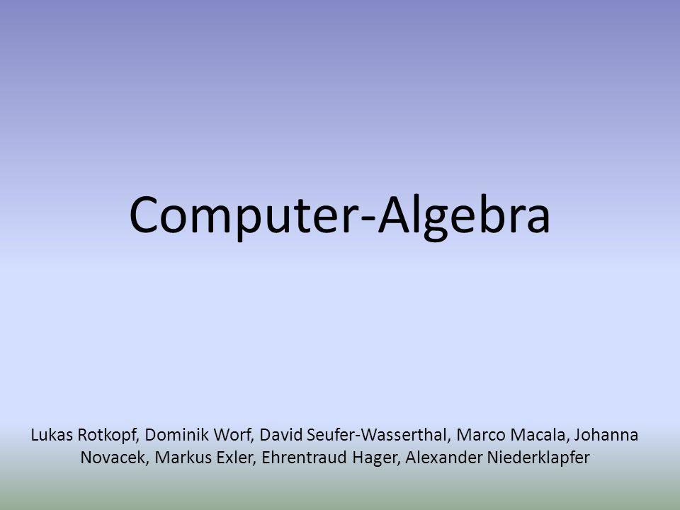 Computer-Algebra Lukas Rotkopf, Dominik Worf, David Seufer-Wasserthal, Marco Macala, Johanna Novacek, Markus Exler, Ehrentraud Hager, Alexander Nieder