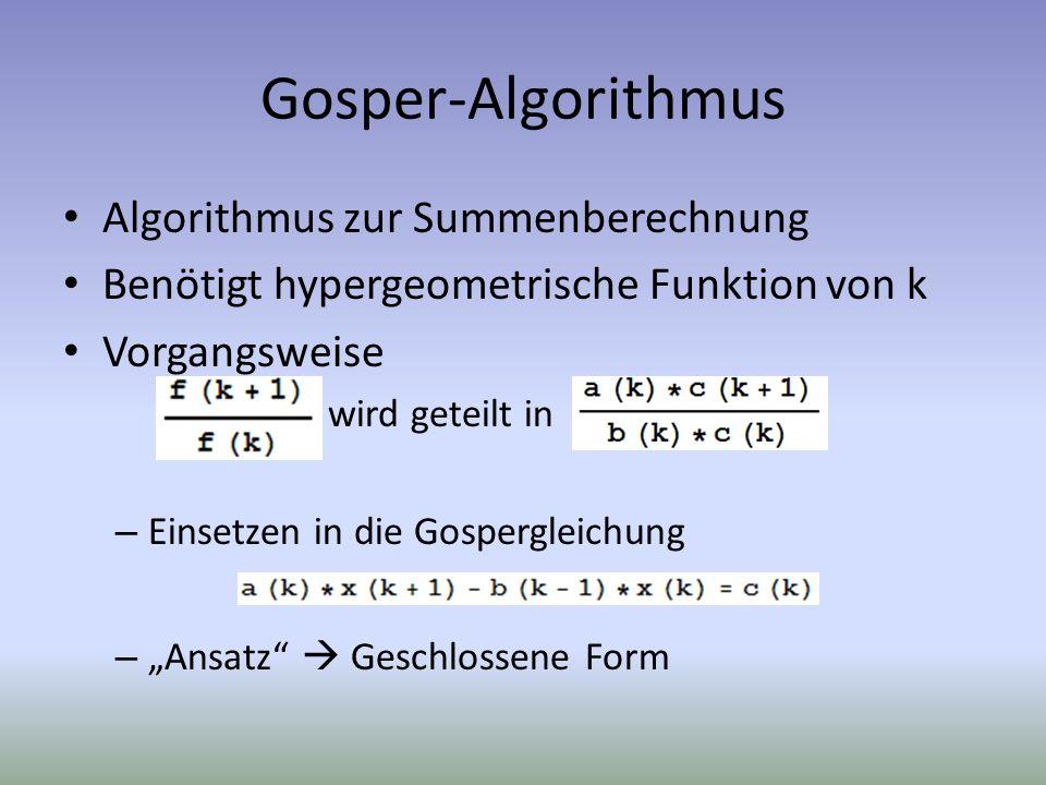 Gosper-Algorithmus Algorithmus zur Summenberechnung Benötigt hypergeometrische Funktion von k Vorgangsweise wird geteilt in – Einsetzen in die Gosperg