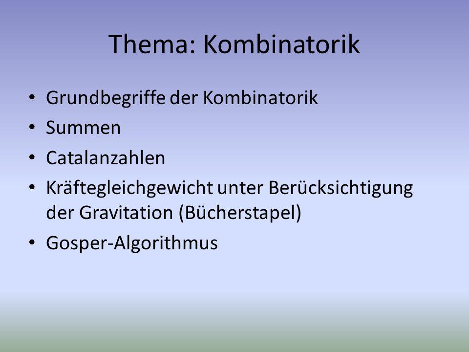 Thema: Kombinatorik Grundbegriffe der Kombinatorik Summen Catalanzahlen Kräftegleichgewicht unter Berücksichtigung der Gravitation (Bücherstapel) Gosp