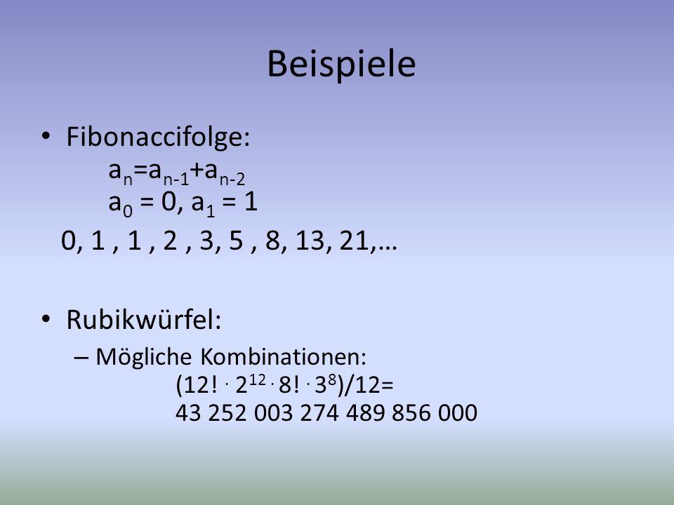 Beispiele Fibonaccifolge: a n =a n-1 +a n-2 a 0 = 0, a 1 = 1 0, 1, 1, 2, 3, 5, 8, 13, 21,… Rubikwürfel: – Mögliche Kombinationen: (12!. 2 12. 8!. 3 8