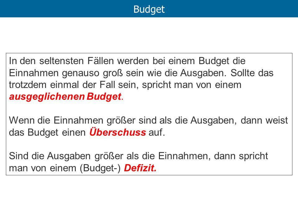 Budget In den seltensten Fällen werden bei einem Budget die Einnahmen genauso groß sein wie die Ausgaben. Sollte das trotzdem einmal der Fall sein, sp